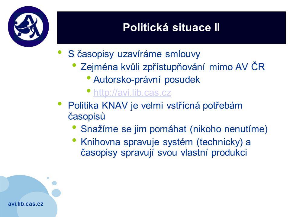 avi.lib.cas.cz Company LOGO Politická situace II S časopisy uzavíráme smlouvy Zejména kvůli zpřístupňování mimo AV ČR Autorsko-právní posudek http://avi.lib.cas.cz Politika KNAV je velmi vstřícná potřebám časopisů Snažíme se jim pomáhat (nikoho nenutíme) Knihovna spravuje systém (technicky) a časopisy spravují svou vlastní produkci