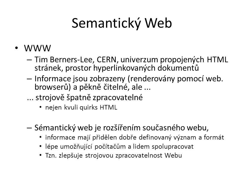 Semantický Web Prostředky – Webové standardy (HTML, XML, CSS,...) – Webové služby (SOAP, WSDL, WS Security...