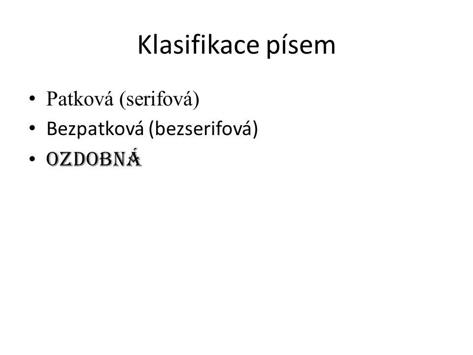 Klasifikace písem Patková (serifová) Bezpatková (bezserifová) Ozdobná