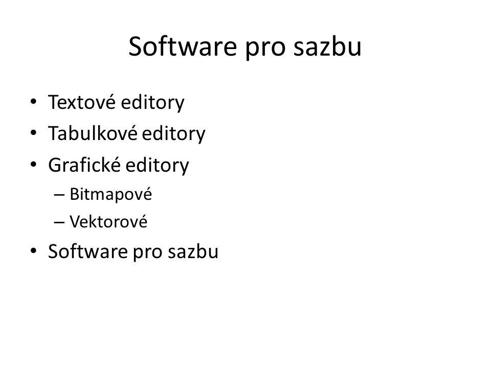 Software pro sazbu Textové editory Tabulkové editory Grafické editory – Bitmapové – Vektorové Software pro sazbu