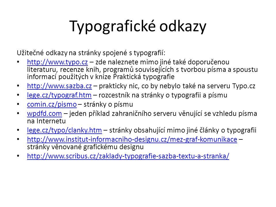 Typografické odkazy Užitečné odkazy na stránky spojené s typografií: http://www.typo.cz – zde naleznete mimo jiné také doporučenou literaturu, recenze