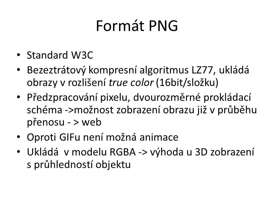 Formát PNG Standard W3C Bezeztrátový kompresní algoritmus LZ77, ukládá obrazy v rozlišení true color (16bit/složku) Předzpracování pixelu, dvourozměrn
