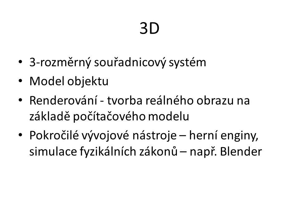 3D 3-rozměrný souřadnicový systém Model objektu Renderování - tvorba reálného obrazu na základě počítačového modelu Pokročilé vývojové nástroje – hern
