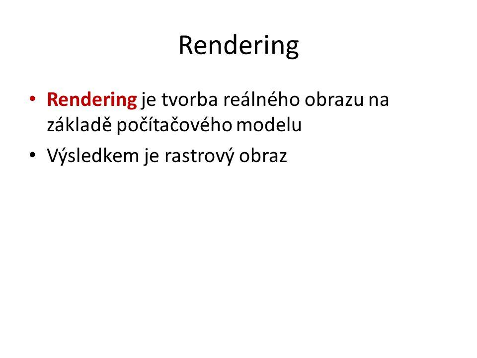 Rendering Rendering je tvorba reálného obrazu na základě počítačového modelu Výsledkem je rastrový obraz