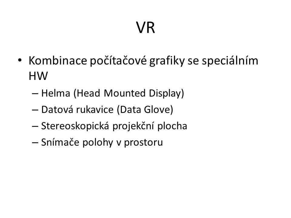 VR Kombinace počítačové grafiky se speciálním HW – Helma (Head Mounted Display) – Datová rukavice (Data Glove) – Stereoskopická projekční plocha – Sní