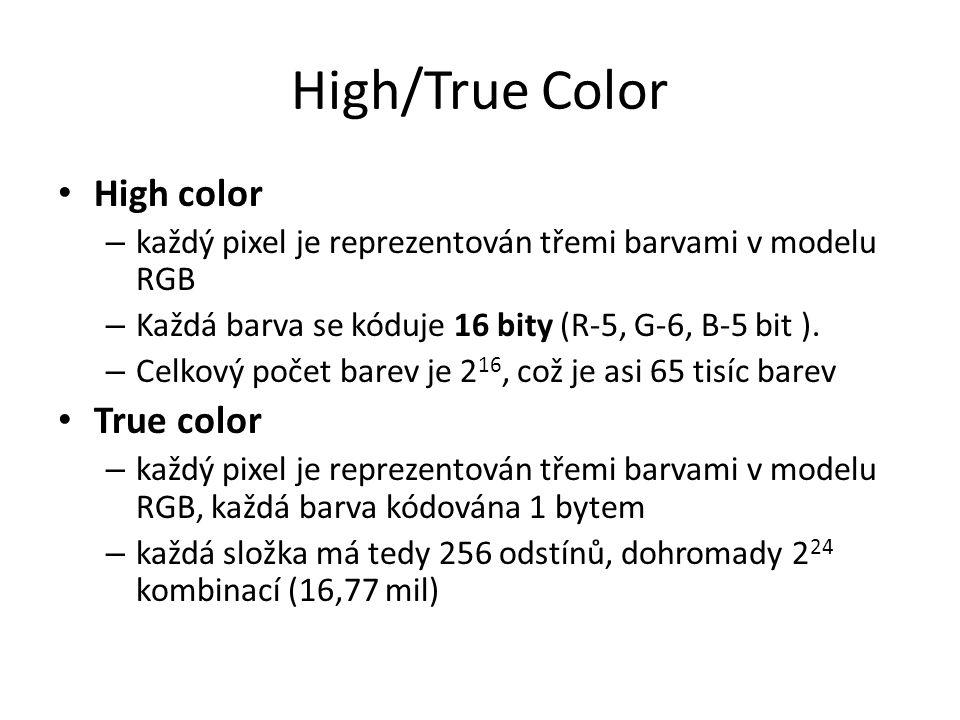 High/True Color High color – každý pixel je reprezentován třemi barvami v modelu RGB – Každá barva se kóduje 16 bity (R-5, G-6, B-5 bit ). – Celkový p