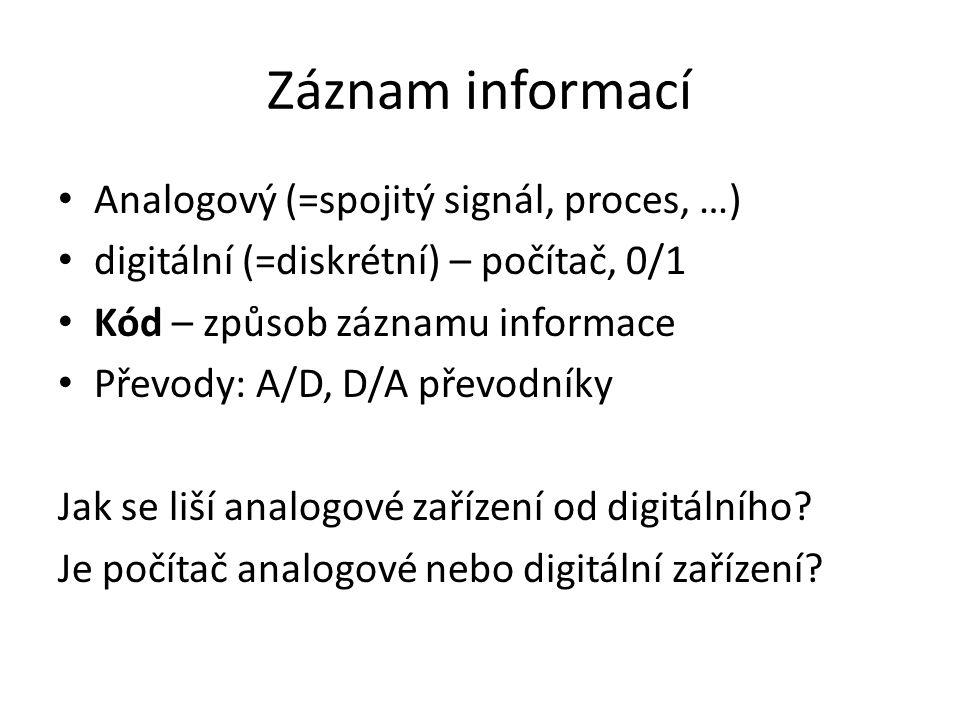 Záznam informací Analogový (=spojitý signál, proces, …) digitální (=diskrétní) – počítač, 0/1 Kód – způsob záznamu informace Převody: A/D, D/A převodn