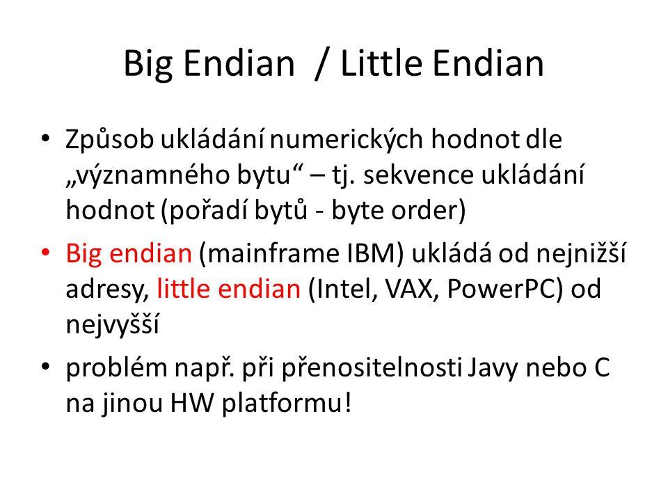 """Big Endian / Little Endian Způsob ukládání numerických hodnot dle """"významného bytu"""" – tj. sekvence ukládání hodnot (pořadí bytů - byte order) Big endi"""