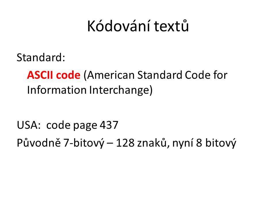 Kódování textů Standard: ASCII code (American Standard Code for Information Interchange) USA: code page 437 Původně 7-bitový – 128 znaků, nyní 8 bitov