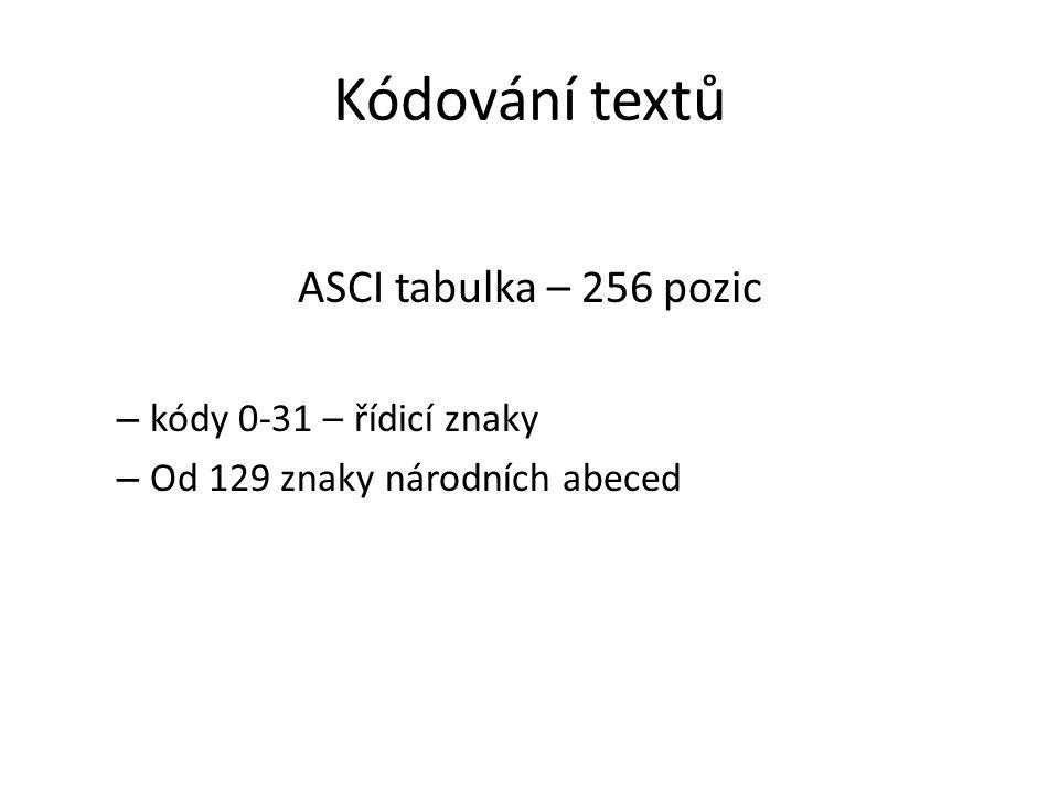 Kódování textů ASCI tabulka – 256 pozic – kódy 0-31 – řídicí znaky – Od 129 znaky národních abeced