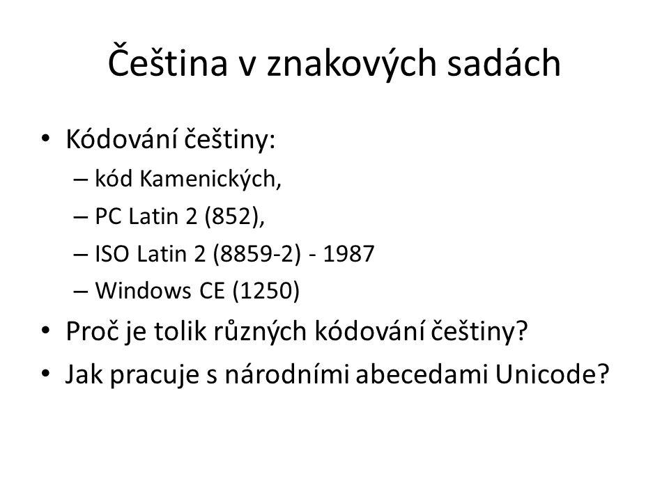 Čeština v znakových sadách Kódování češtiny: – kód Kamenických, – PC Latin 2 (852), – ISO Latin 2 (8859-2) - 1987 – Windows CE (1250) Proč je tolik rů