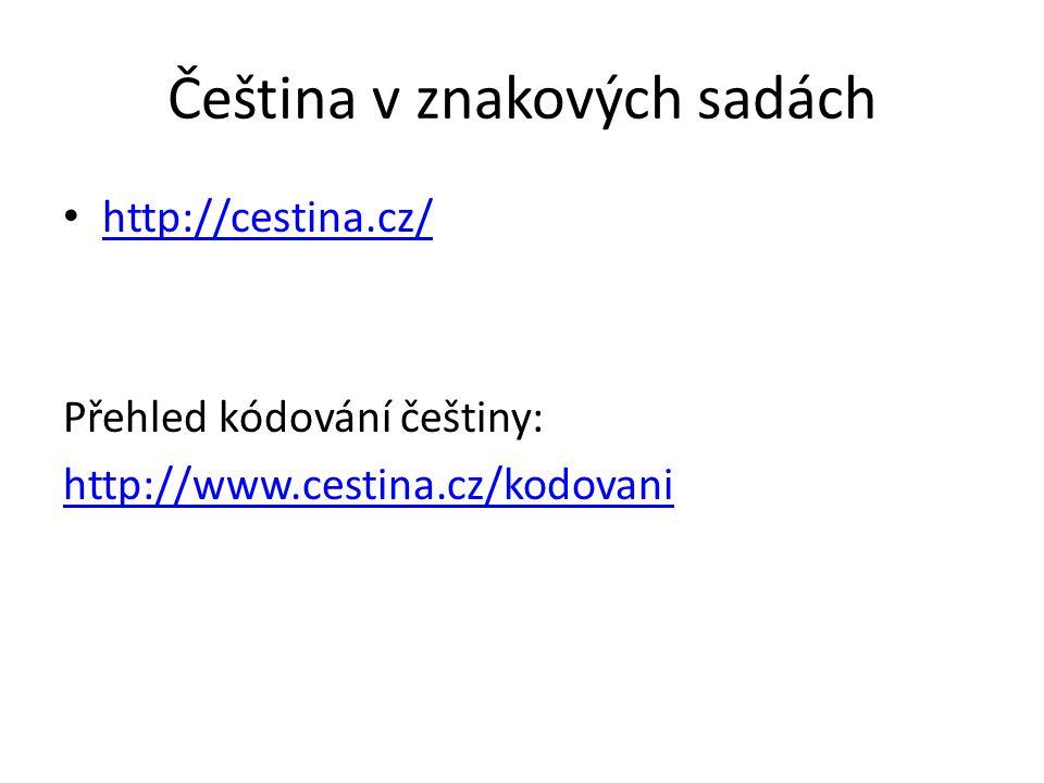Čeština v znakových sadách http://cestina.cz/ Přehled kódování češtiny: http://www.cestina.cz/kodovani