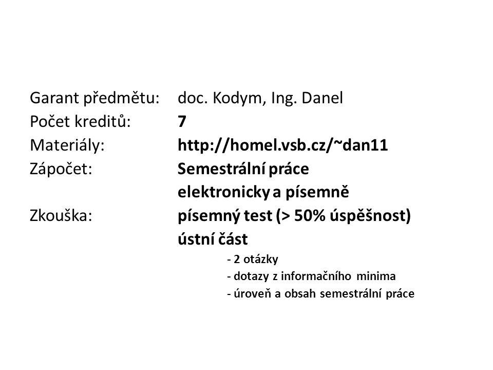 Garant předmětu:doc. Kodym, Ing. Danel Počet kreditů: 7 Materiály: http://homel.vsb.cz/~dan11 Zápočet: Semestrální práce elektronicky a písemně Zkoušk
