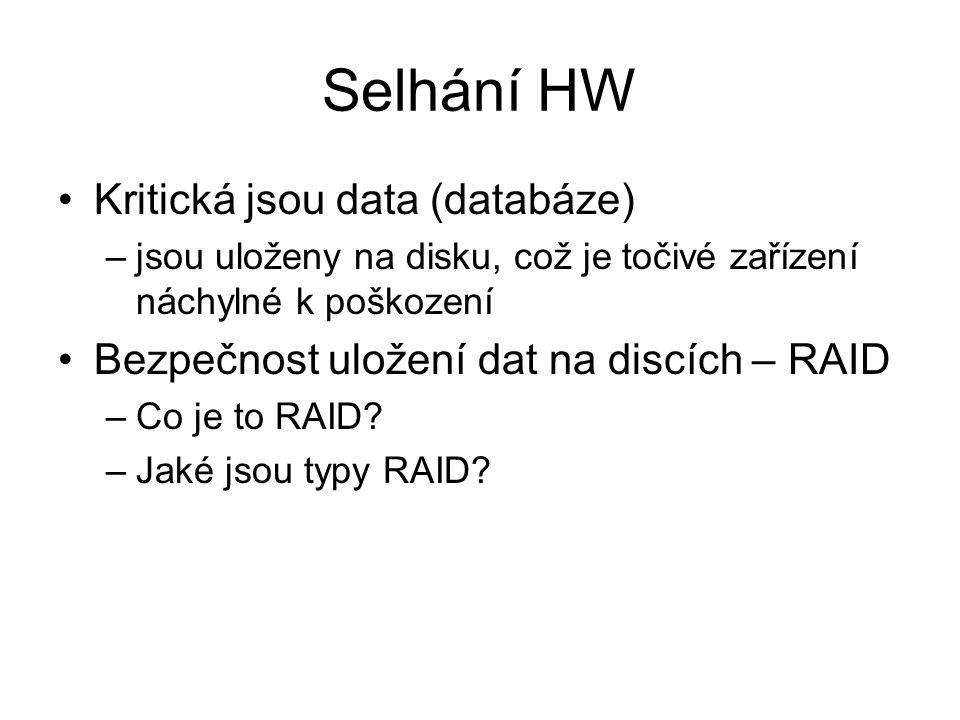 Selhání HW Kritická jsou data (databáze) –jsou uloženy na disku, což je točivé zařízení náchylné k poškození Bezpečnost uložení dat na discích – RAID