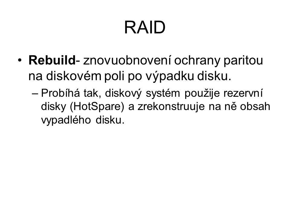 RAID Rebuild- znovuobnovení ochrany paritou na diskovém poli po výpadku disku. –Probíhá tak, diskový systém použije rezervní disky (HotSpare) a zrekon