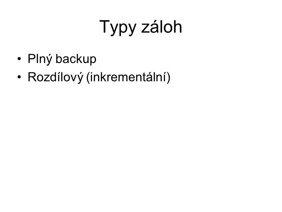Typy záloh Plný backup Rozdílový (inkrementální)