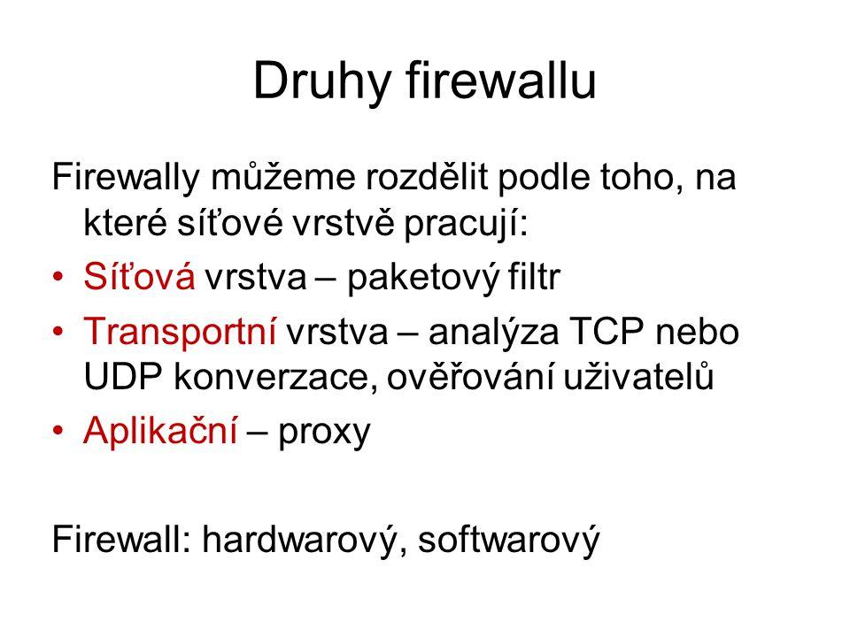 Druhy firewallu Firewally můžeme rozdělit podle toho, na které síťové vrstvě pracují: Síťová vrstva – paketový filtr Transportní vrstva – analýza TCP