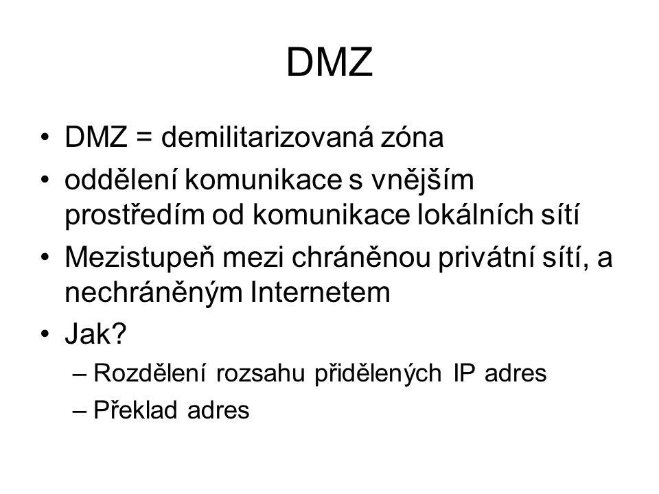 DMZ DMZ = demilitarizovaná zóna oddělení komunikace s vnějším prostředím od komunikace lokálních sítí Mezistupeň mezi chráněnou privátní sítí, a nechr
