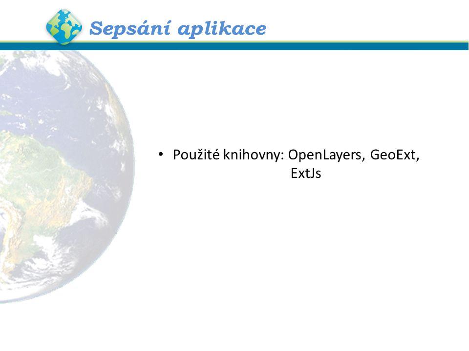 Sepsání aplikace Použité knihovny: OpenLayers, GeoExt, ExtJs