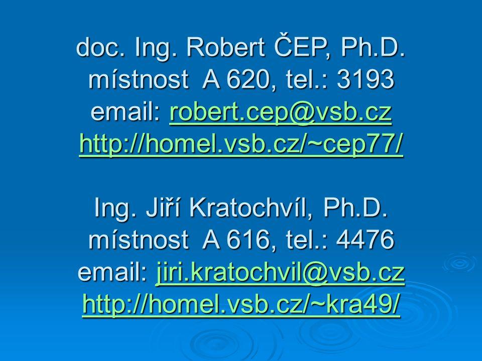 doc. Ing. Robert ČEP, Ph.D. místnost A 620, tel.: 3193 email: robert.cep@vsb.cz robert.cep@vsb.cz http://homel.vsb.cz/~cep77/ Ing. Jiří Kratochvíl, Ph