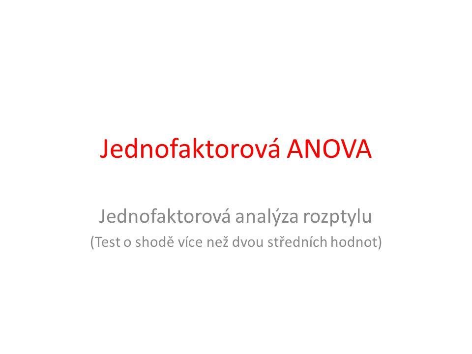 Jednofaktorová ANOVA Jednofaktorová analýza rozptylu (Test o shodě více než dvou středních hodnot)