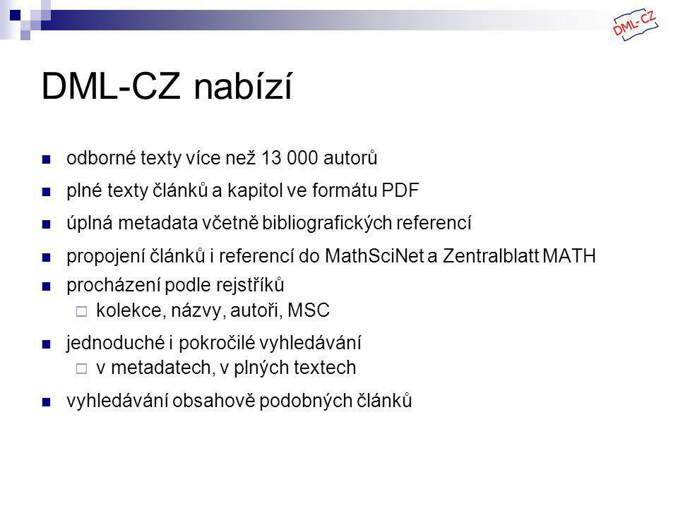 DML-CZ nabízí odborné texty více než 13 000 autorů plné texty článků a kapitol ve formátu PDF úplná metadata včetně bibliografických referencí propojení článků i referencí do MathSciNet a Zentralblatt MATH procházení podle rejstříků  kolekce, názvy, autoři, MSC jednoduché i pokročilé vyhledávání  v metadatech, v plných textech vyhledávání obsahově podobných článků