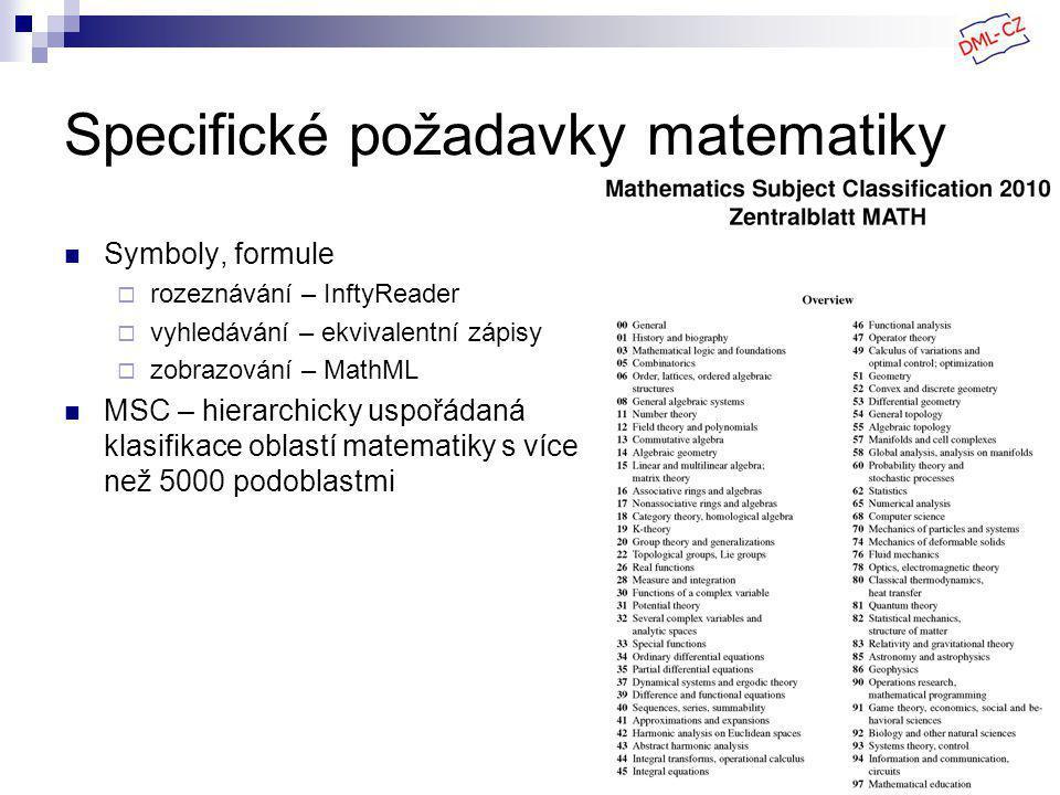 Specifické požadavky matematiky Symboly, formule  rozeznávání – InftyReader  vyhledávání – ekvivalentní zápisy  zobrazování – MathML MSC – hierarchicky uspořádaná klasifikace oblastí matematiky s více než 5000 podoblastmi