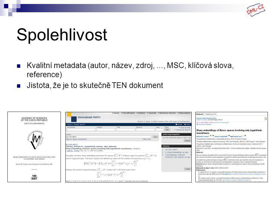 Spolehlivost Kvalitní metadata (autor, název, zdroj,..., MSC, klíčová slova, reference) Jistota, že je to skutečně TEN dokument