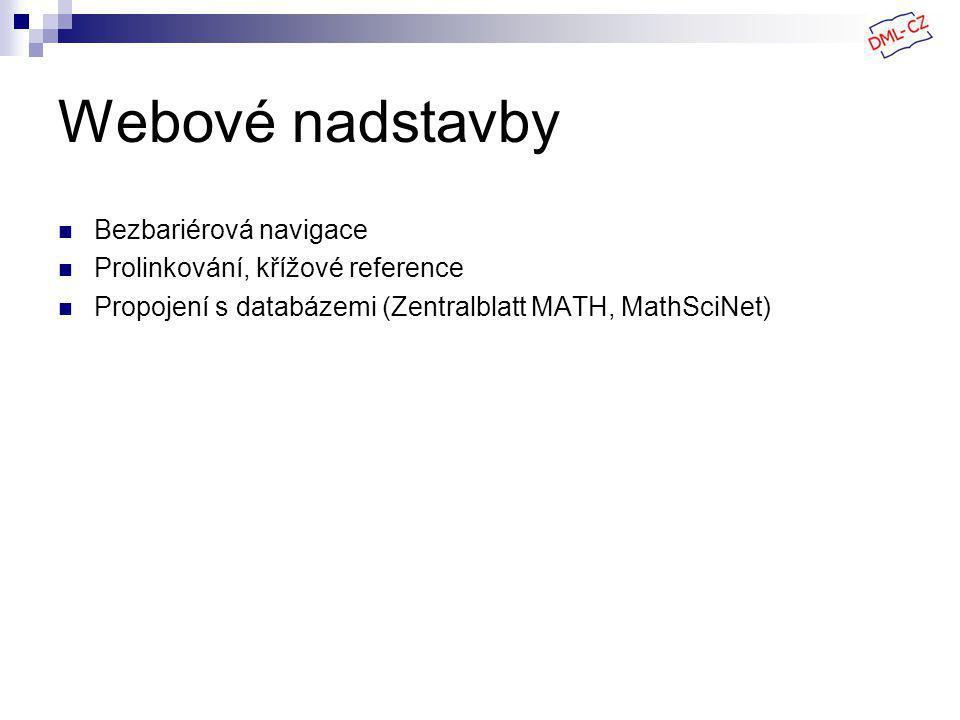 Webové nadstavby Bezbariérová navigace Prolinkování, křížové reference Propojení s databázemi (Zentralblatt MATH, MathSciNet)