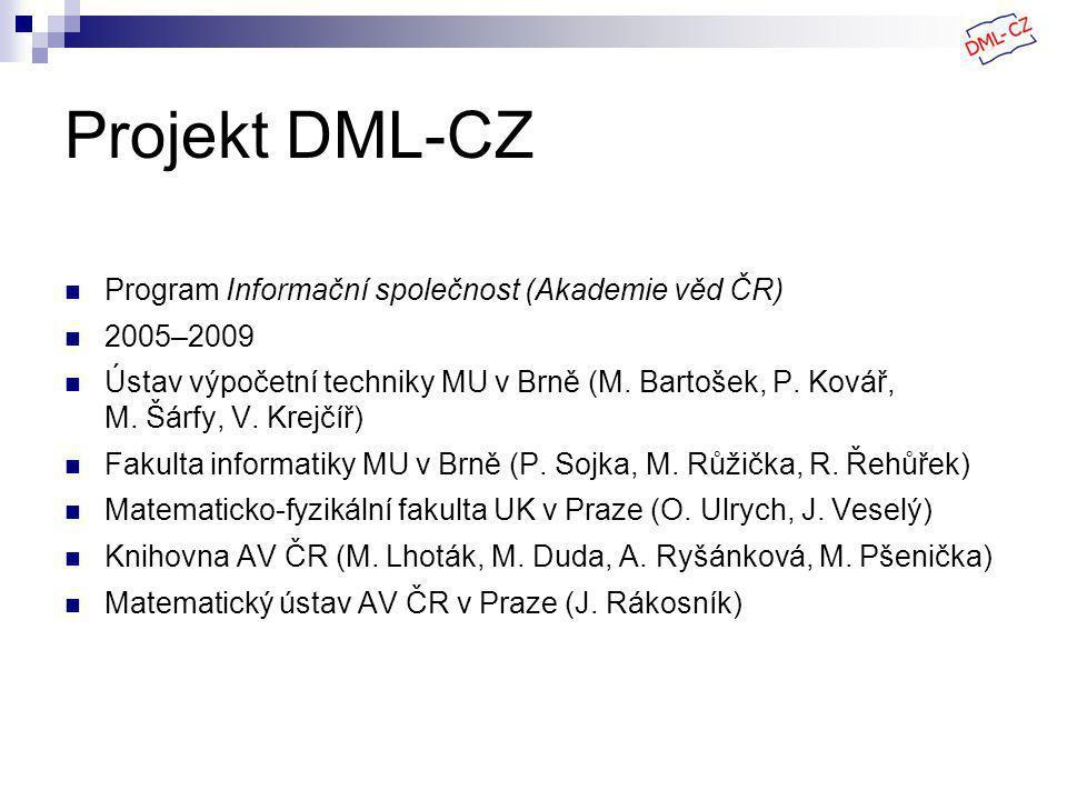 Projekt DML-CZ Program Informační společnost (Akademie věd ČR) 2005–2009 Ústav výpočetní techniky MU v Brně (M.