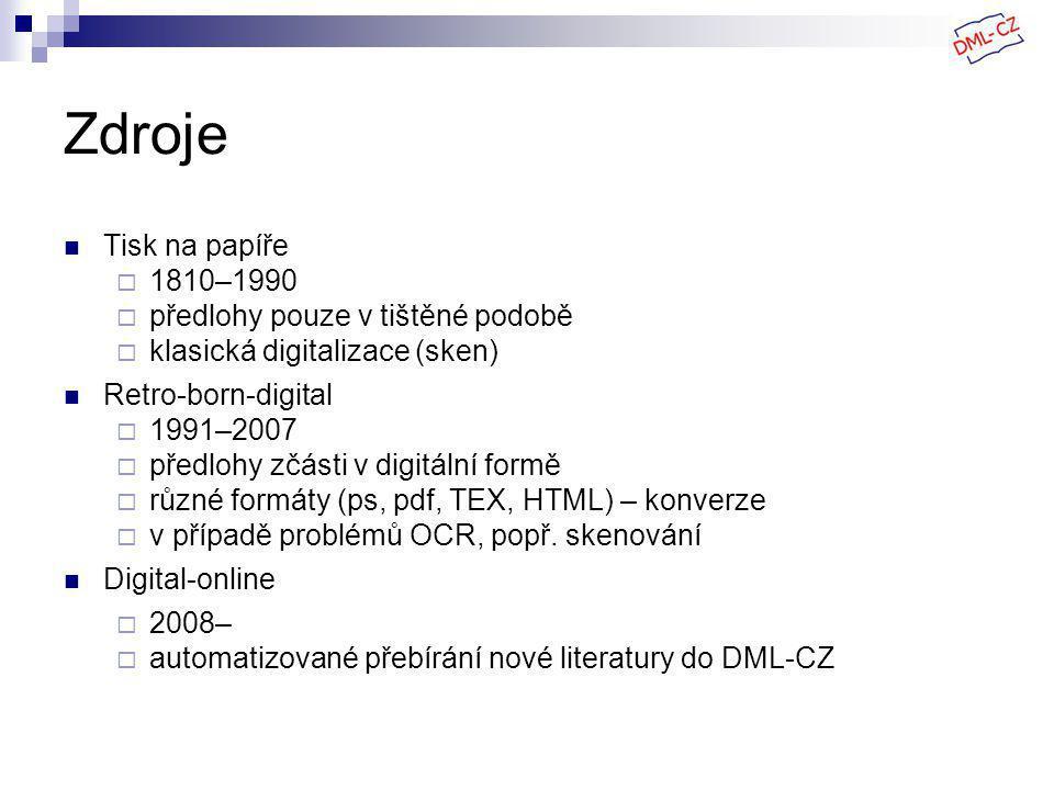 Zdroje Tisk na papíře  1810–1990  předlohy pouze v tištěné podobě  klasická digitalizace (sken) Retro-born-digital  1991–2007  předlohy zčásti v digitální formě  různé formáty (ps, pdf, TEX, HTML) – konverze  v případě problémů OCR, popř.