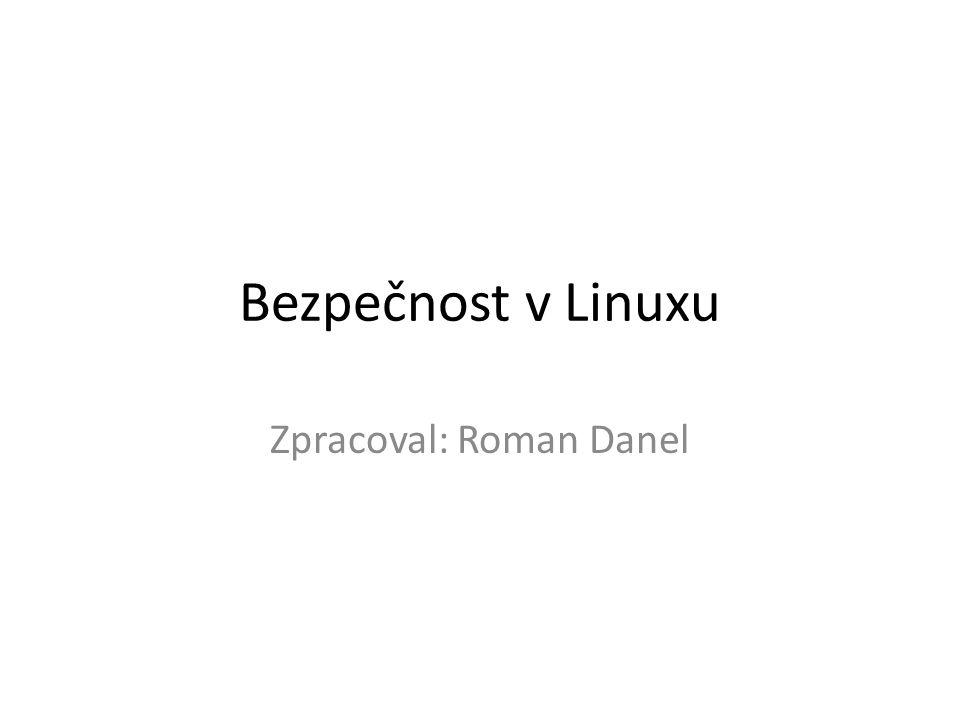 Bezpečnost v Linuxu Zpracoval: Roman Danel