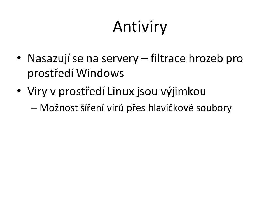 Antiviry Nasazují se na servery – filtrace hrozeb pro prostředí Windows Viry v prostředí Linux jsou výjimkou – Možnost šíření virů přes hlavičkové soubory