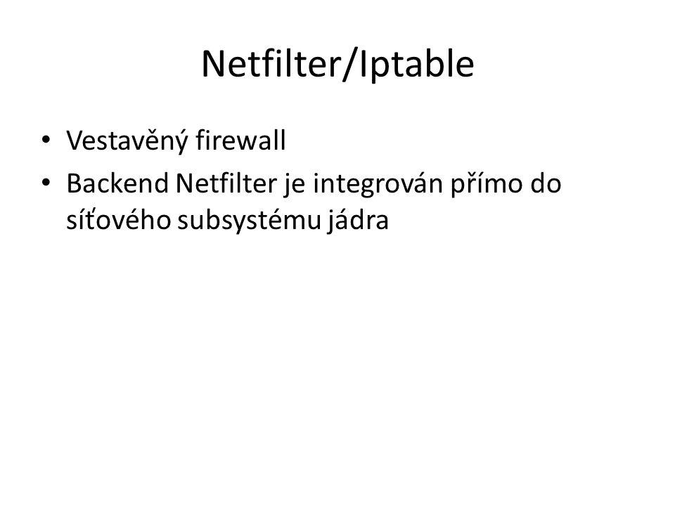 Netfilter/Iptable Vestavěný firewall Backend Netfilter je integrován přímo do síťového subsystému jádra