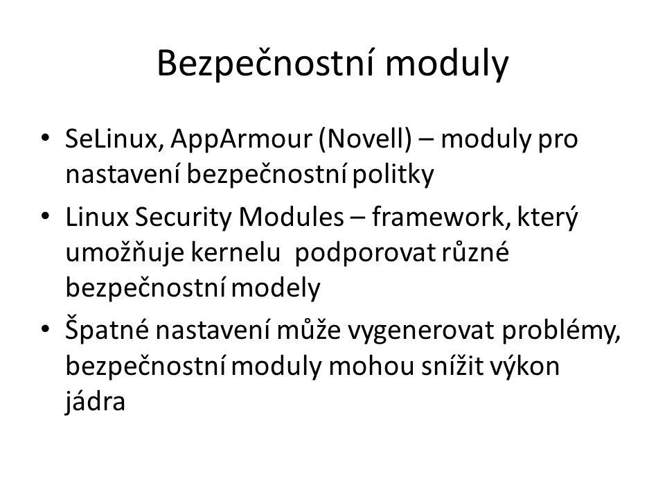 Bezpečnostní moduly SeLinux, AppArmour (Novell) – moduly pro nastavení bezpečnostní politky Linux Security Modules – framework, který umožňuje kernelu podporovat různé bezpečnostní modely Špatné nastavení může vygenerovat problémy, bezpečnostní moduly mohou snížit výkon jádra