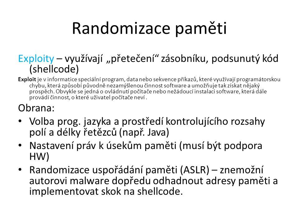 """Randomizace paměti Exploity – využívají """"přetečení zásobníku, podsunutý kód (shellcode) Exploit je v informatice speciální program, data nebo sekvence příkazů, které využívají programátorskou chybu, která způsobí původně nezamýšlenou činnost software a umožňuje tak získat nějaký prospěch."""