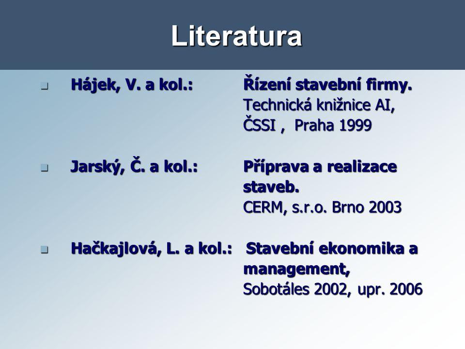 Literatura Hájek, V.a kol.: Řízení stavební firmy.