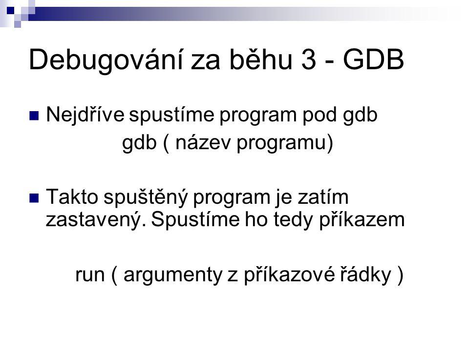 Debugování za běhu 3 - GDB Nejdříve spustíme program pod gdb gdb ( název programu) Takto spuštěný program je zatím zastavený.