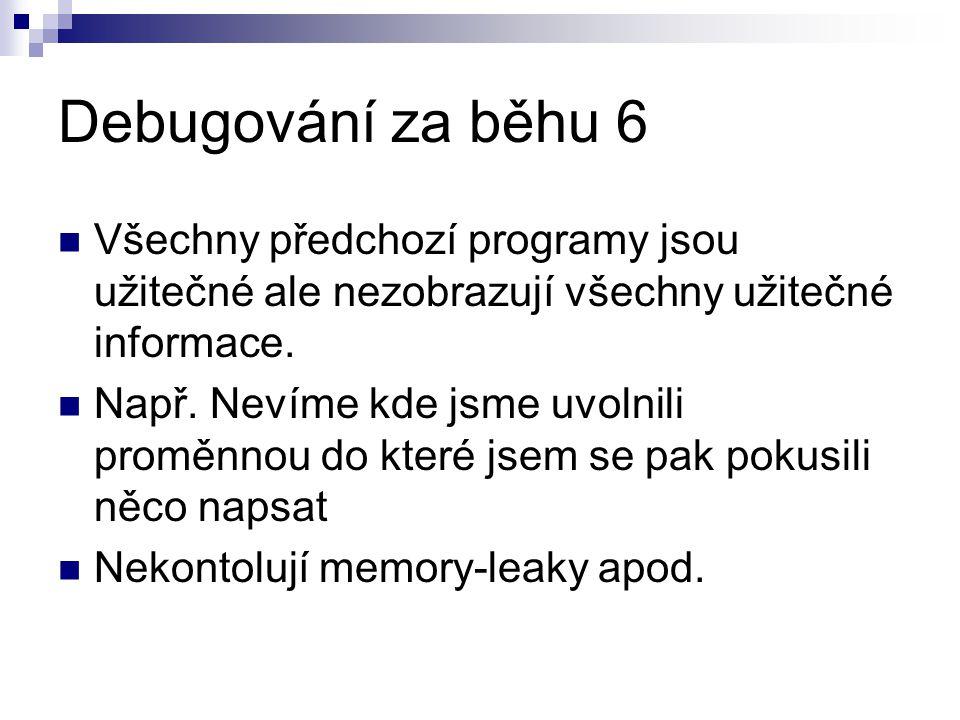 Debugování za běhu 6 Všechny předchozí programy jsou užitečné ale nezobrazují všechny užitečné informace.