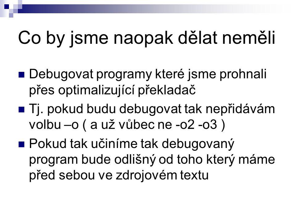 Co by jsme naopak dělat neměli Debugovat programy které jsme prohnali přes optimalizující překladač Tj.