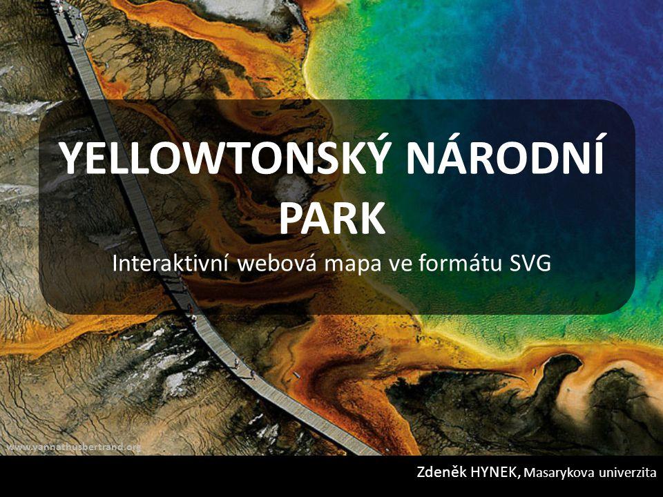 YELLOWTONSKÝ NÁRODNÍ PARK Interaktivní webová mapa ve formátu SVG Zdeněk HYNEK, Masarykova univerzita www.yannathusbertrand.org