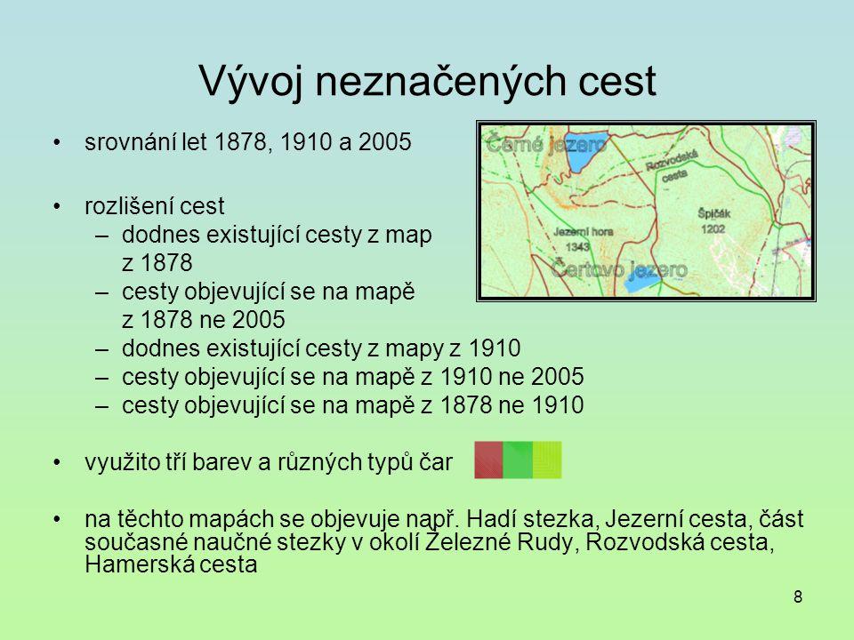 8 Vývoj neznačených cest srovnání let 1878, 1910 a 2005 rozlišení cest –dodnes existující cesty z map z 1878 –cesty objevující se na mapě z 1878 ne 2005 –dodnes existující cesty z mapy z 1910 –cesty objevující se na mapě z 1910 ne 2005 –cesty objevující se na mapě z 1878 ne 1910 využito tří barev a různých typů čar na těchto mapách se objevuje např.