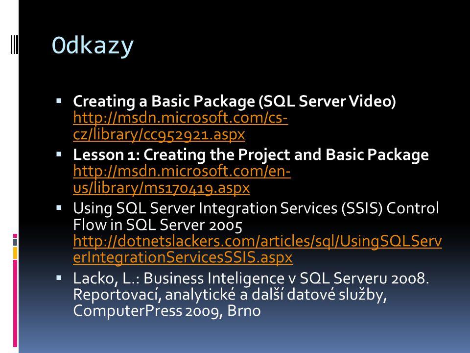 Odkazy  Creating a Basic Package (SQL Server Video) http://msdn.microsoft.com/cs- cz/library/cc952921.aspx http://msdn.microsoft.com/cs- cz/library/c
