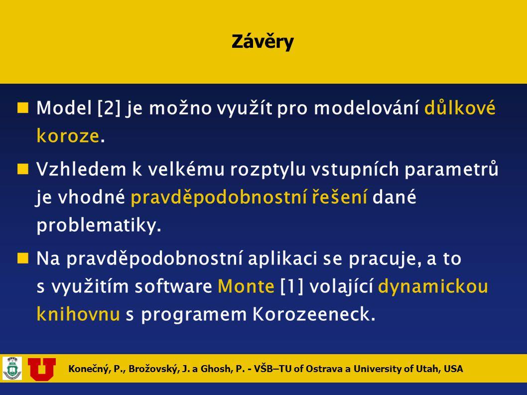 Konečný, P., Brožovský, J. a Ghosh, P. - VŠB–TU of Ostrava a University of Utah, USA Závěry Model [2] je možno využít pro modelování důlkové koroze. V
