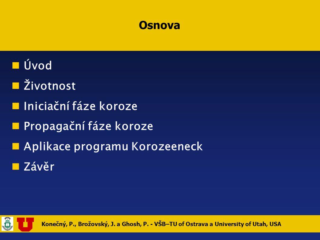 Konečný, P., Brožovský, J. a Ghosh, P. - VŠB–TU of Ostrava a University of Utah, USA Osnova Úvod Životnost Iniciační fáze koroze Propagační fáze koroz