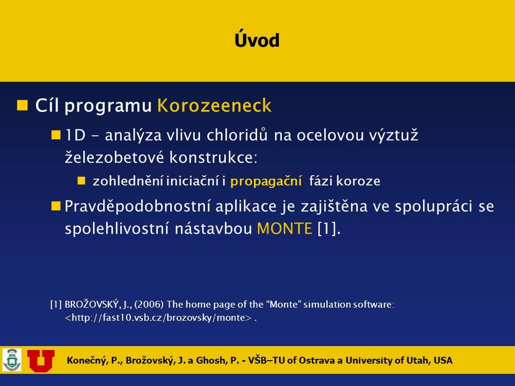 Konečný, P., Brožovský, J. a Ghosh, P. - VŠB–TU of Ostrava a University of Utah, USA Úvod Cíl programu Korozeeneck 1D - analýza vlivu chloridů na ocel