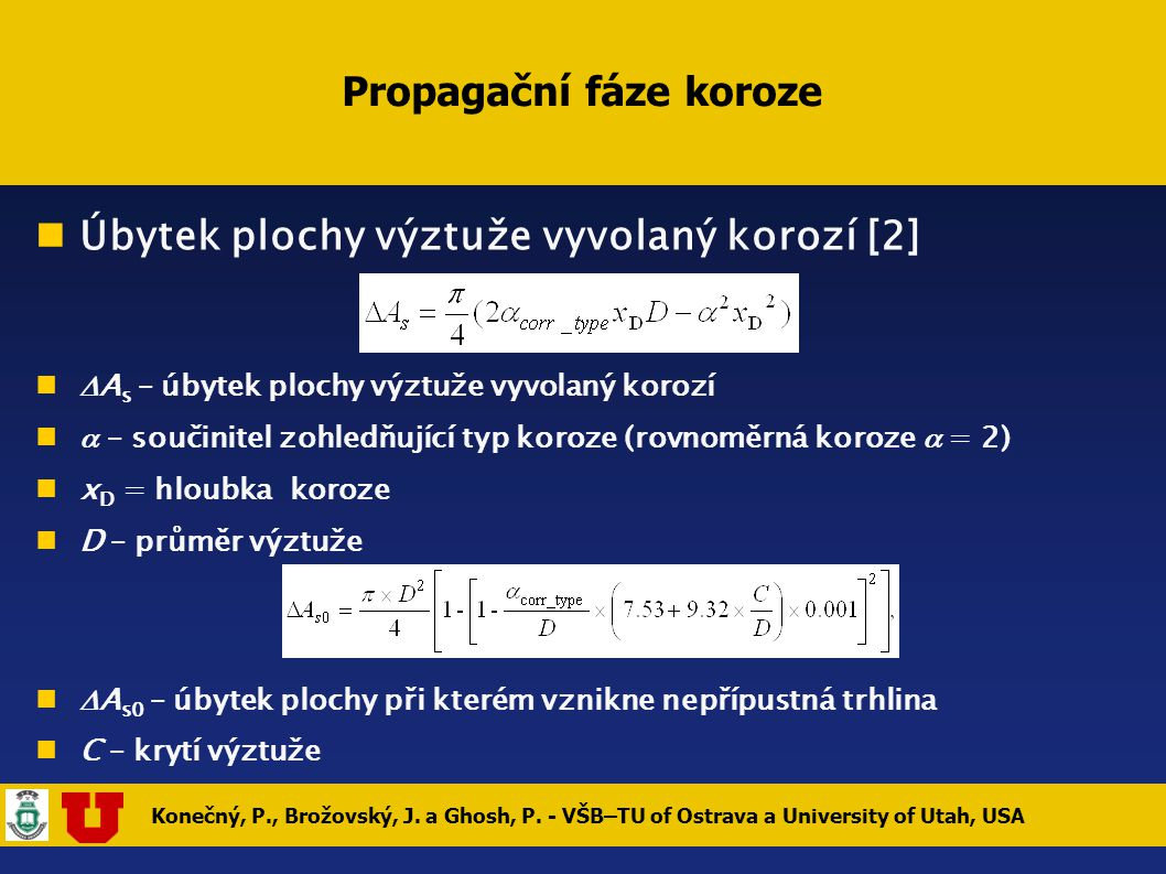 Konečný, P., Brožovský, J. a Ghosh, P. - VŠB–TU of Ostrava a University of Utah, USA Propagační fáze koroze Úbytek plochy výztuže vyvolaný korozí [2]