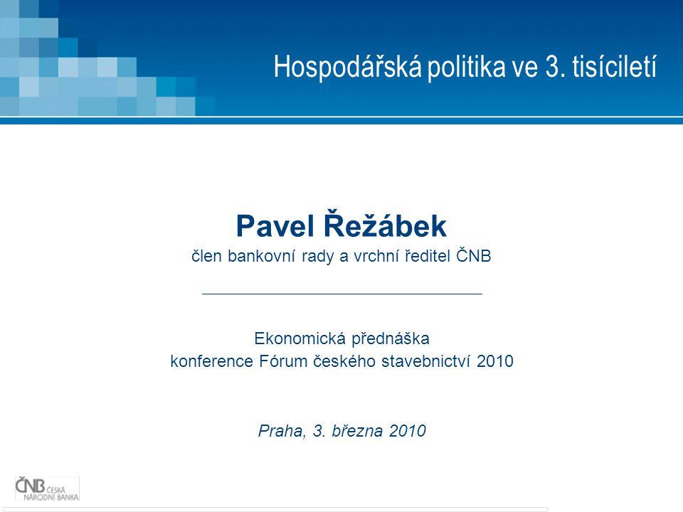 Hospodářská politika ve 3. tisíciletí Pavel Řežábek člen bankovní rady a vrchní ředitel ČNB Ekonomická přednáška konference Fórum českého stavebnictví