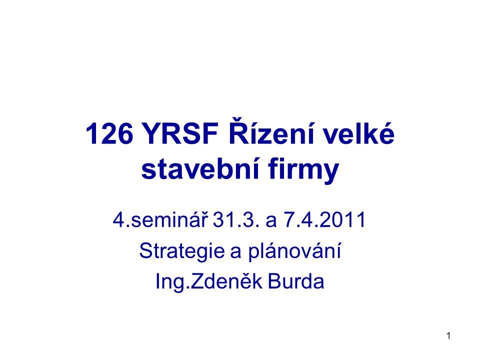 1 126 YRSF Řízení velké stavební firmy 4.seminář 31.3. a 7.4.2011 Strategie a plánování Ing.Zdeněk Burda