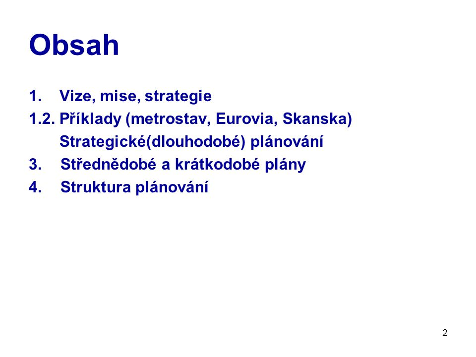 2 Obsah 1. Vize, mise, strategie 1.2. Příklady (metrostav, Eurovia, Skanska) Strategické(dlouhodobé) plánování 3.Střednědobé a krátkodobé plány 4.Stru